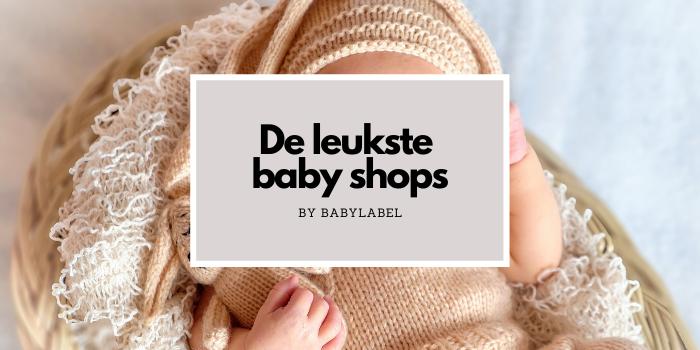 De leukste baby shops, babyshops, online babyspullen kopen, babylabel